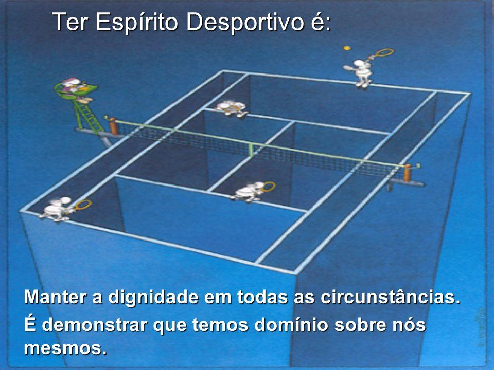 Ter Espírito Desportivo é: Manter a dignidade em todas as circunstâncias. É demonstrar que temos domínio sobre nós mesmos.