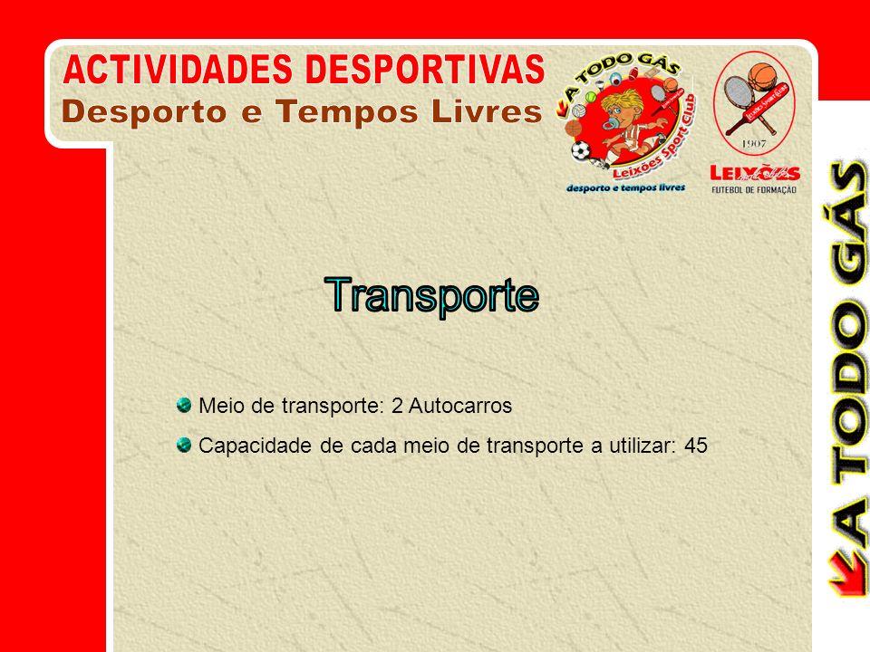 Meio de transporte: 2 Autocarros Capacidade de cada meio de transporte a utilizar: 45