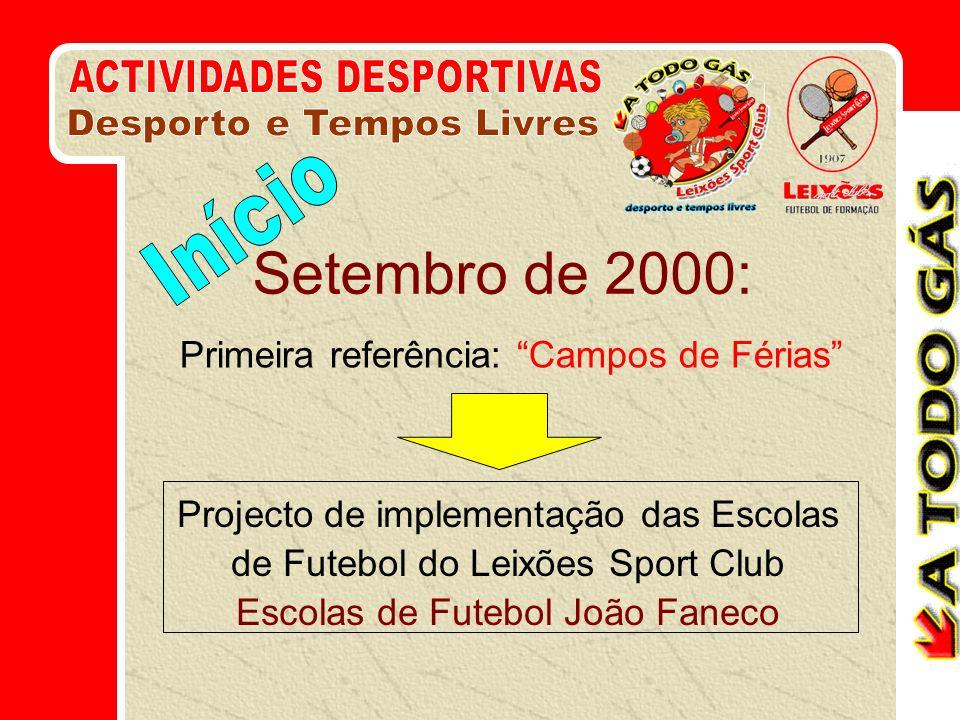 Setembro de 2000: Primeira referência: Campos de Férias Projecto de implementação das Escolas de Futebol do Leixões Sport Club Escolas de Futebol João Faneco