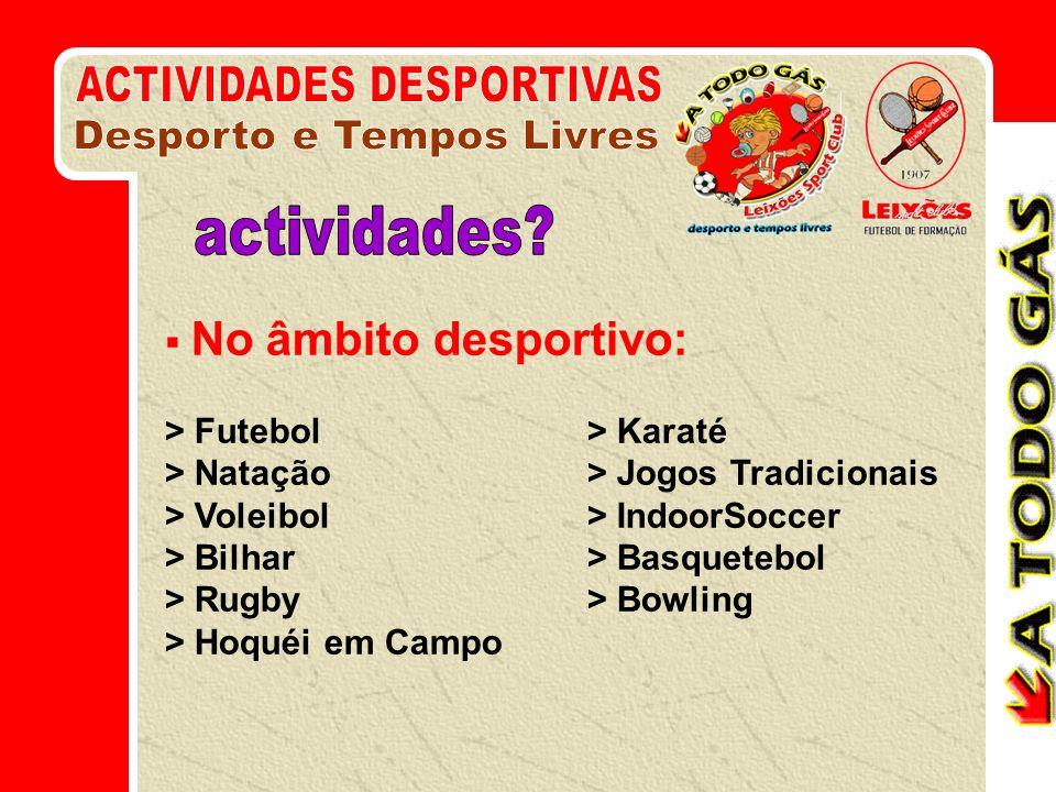 No âmbito desportivo: > Futebol> Karaté > Natação> Jogos Tradicionais > Voleibol> IndoorSoccer > Bilhar> Basquetebol > Rugby > Bowling > Hoquéi em Campo