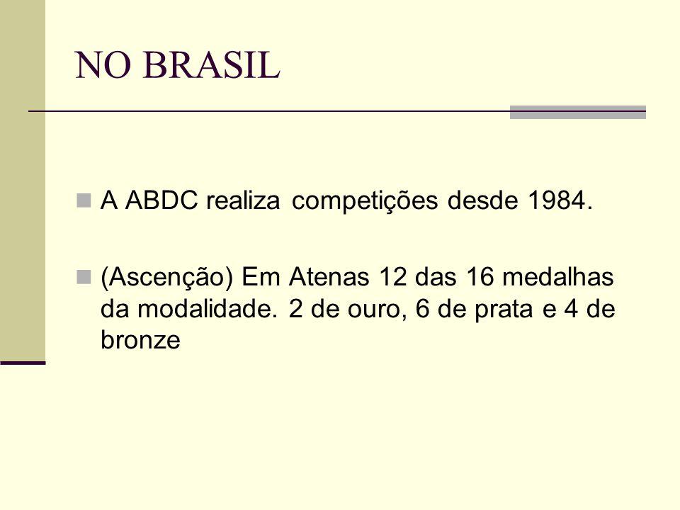 NO BRASIL A ABDC realiza competições desde 1984. (Ascenção) Em Atenas 12 das 16 medalhas da modalidade. 2 de ouro, 6 de prata e 4 de bronze