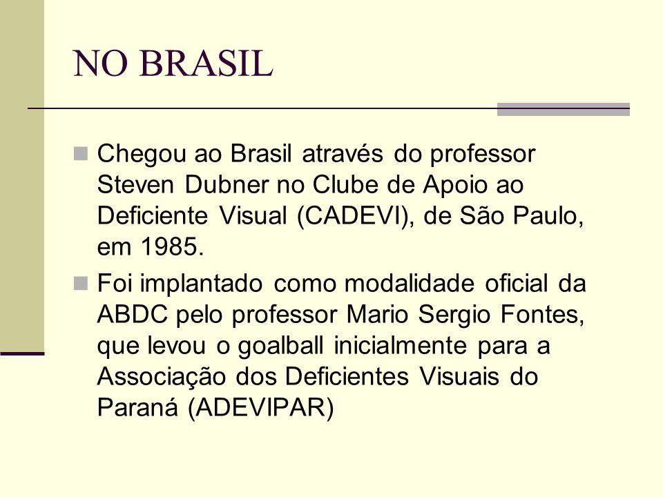 NO BRASIL Chegou ao Brasil através do professor Steven Dubner no Clube de Apoio ao Deficiente Visual (CADEVI), de São Paulo, em 1985. Foi implantado c