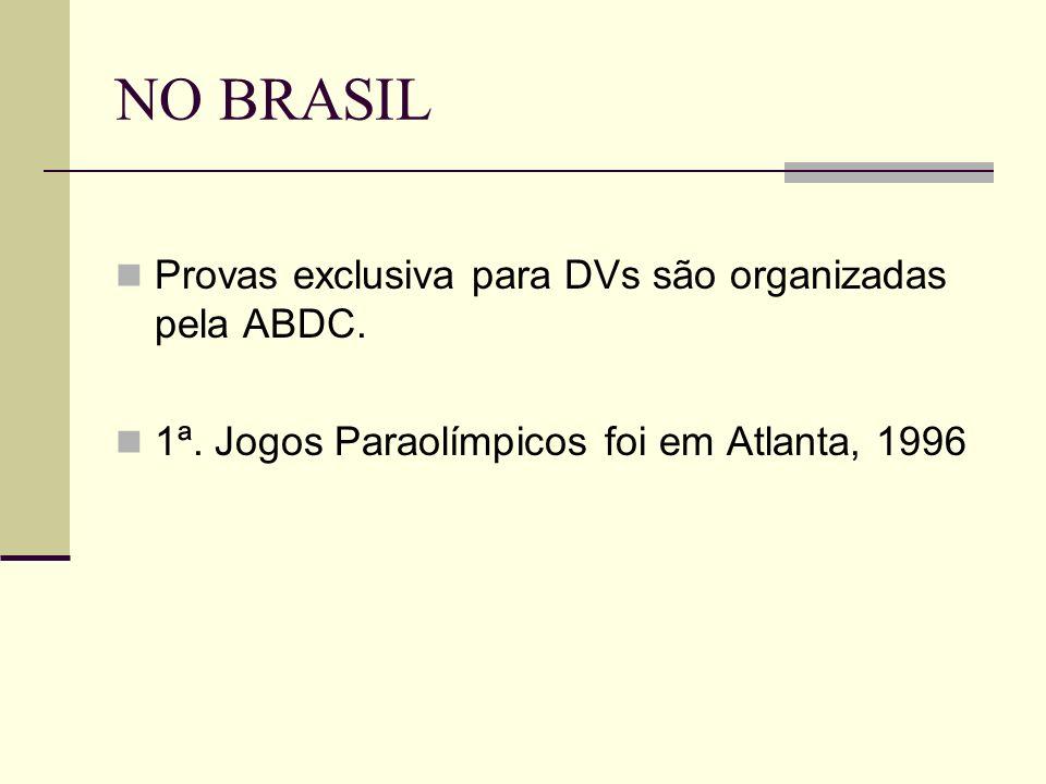 NO BRASIL Provas exclusiva para DVs são organizadas pela ABDC. 1ª. Jogos Paraolímpicos foi em Atlanta, 1996