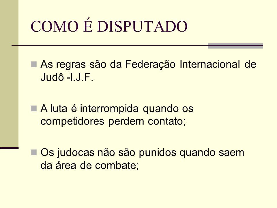 COMO É DISPUTADO As regras são da Federação Internacional de Judô -I.J.F. A luta é interrompida quando os competidores perdem contato; Os judocas não