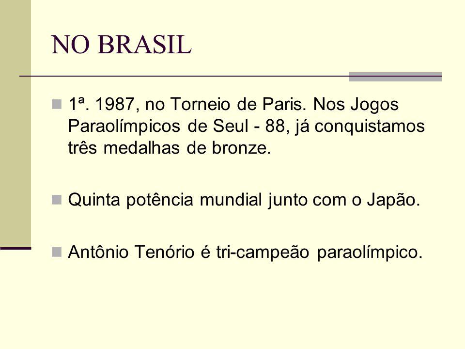 NO BRASIL 1ª. 1987, no Torneio de Paris. Nos Jogos Paraolímpicos de Seul - 88, já conquistamos três medalhas de bronze. Quinta potência mundial junto