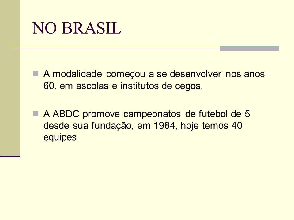 NO BRASIL A modalidade começou a se desenvolver nos anos 60, em escolas e institutos de cegos. A ABDC promove campeonatos de futebol de 5 desde sua fu