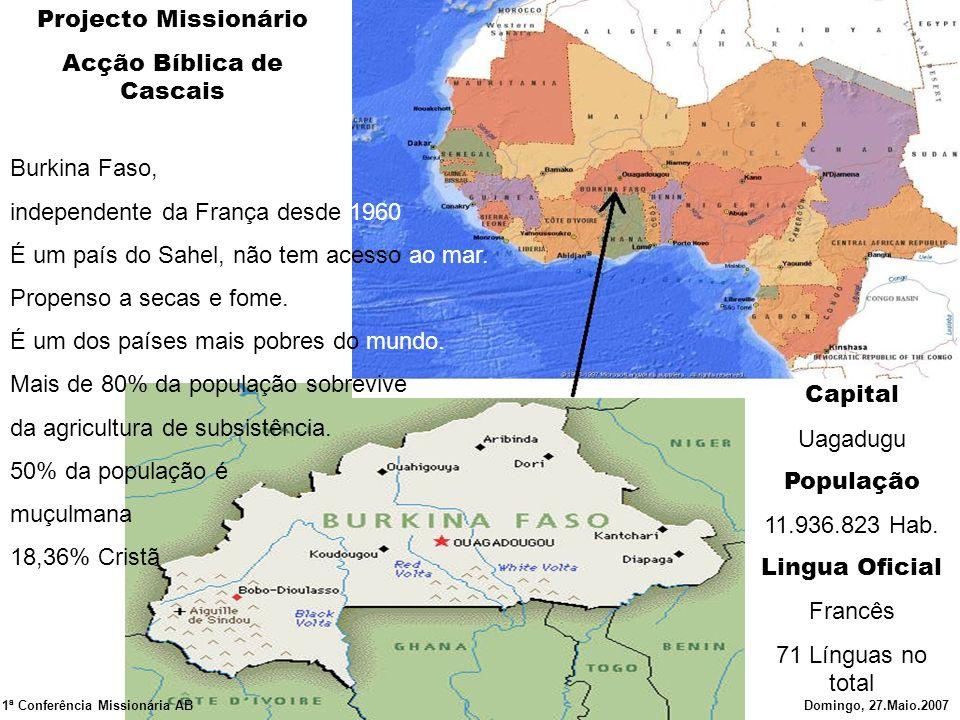 Projecto Missionário Acção Bíblica de Cascais Burkina Faso, independente da França desde 1960 É um país do Sahel, não tem acesso ao mar. Propenso a se