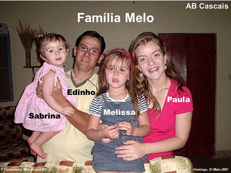 Família Melo Edinho Sabrina Melissa Paula 1ª Conferência Missionária ABDomingo, 27.Maio.2007 AB Cascais