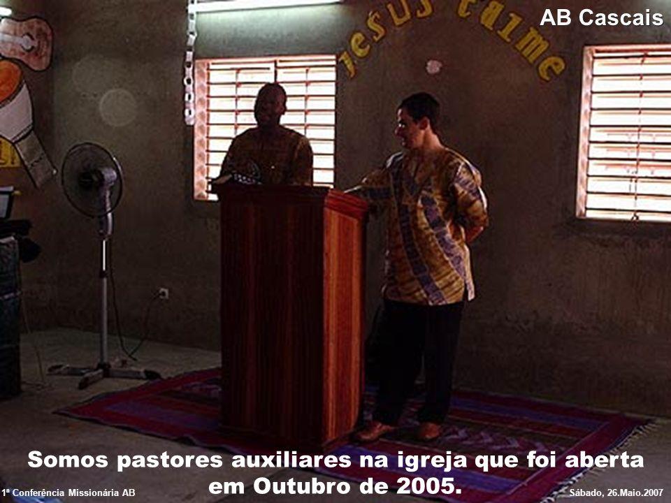 Somos pastores auxiliares na igreja que foi aberta em Outubro de 2005. 1ª Conferência Missionária ABSábado, 26.Maio.2007 AB Cascais