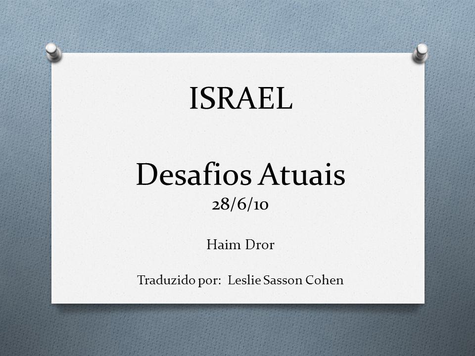 ISRAEL Desafios Atuais 28/6/10 Haim Dror Traduzido por: Leslie Sasson Cohen