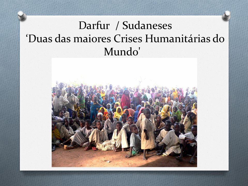 Darfur / Sudaneses Duas das maiores Crises Humanitárias do Mundo'