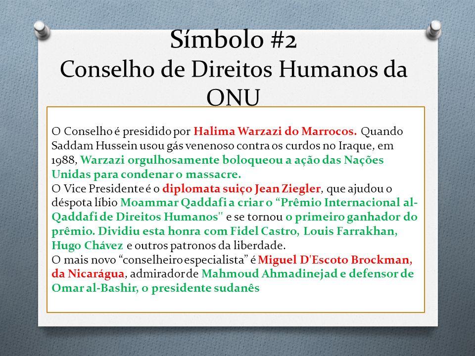 Símbolo #2 Conselho de Direitos Humanos da ONU O Conselho é presidido por Halima Warzazi do Marrocos. Quando Saddam Hussein usou gás venenoso contra o