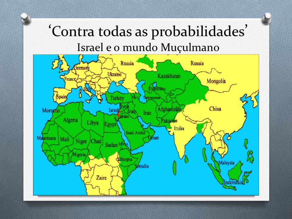 Contra todas as probabilidades Israel e o mundo Muçulmano
