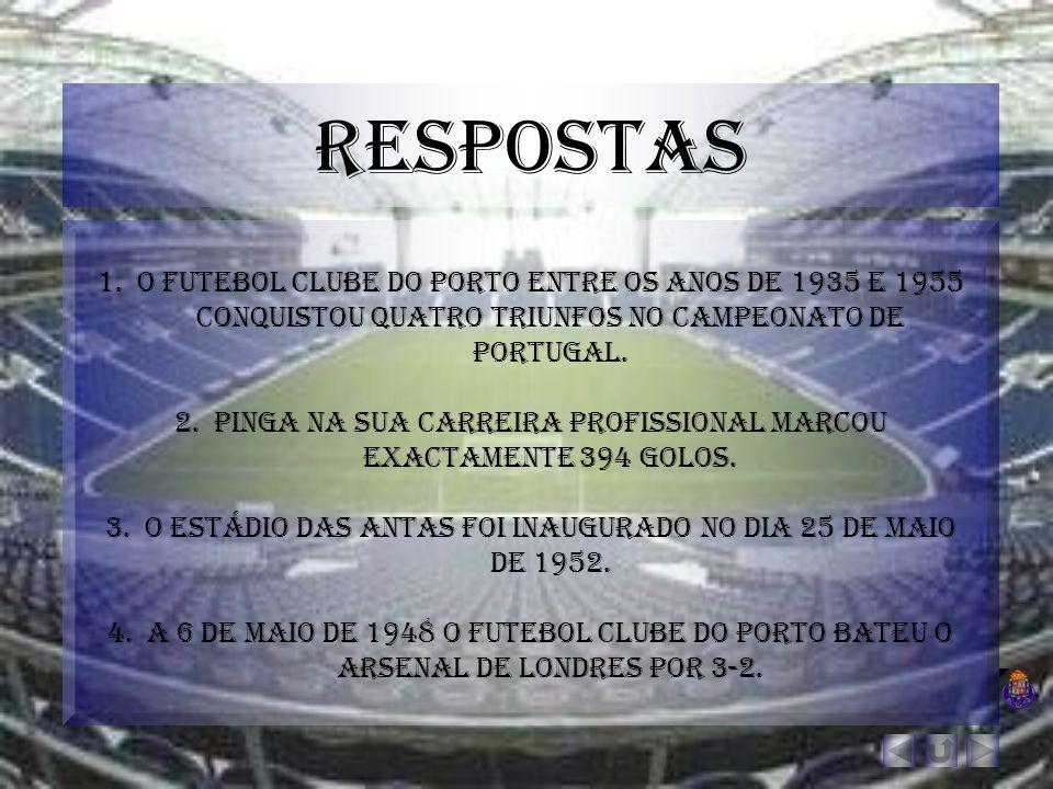 respostas 1.O futebol clube do porto entre os anos de 1935 e 1955 conquistou quatro triunfos no campeonato de Portugal. 2.Pinga na sua carreira profis