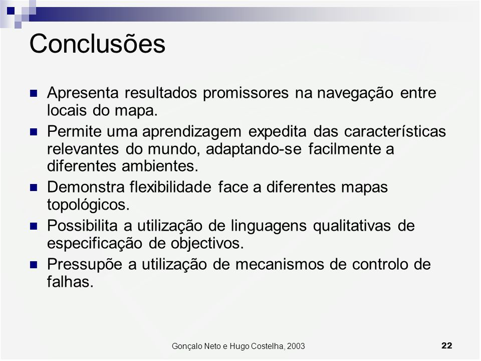 22Gonçalo Neto e Hugo Costelha, 2003 Conclusões Apresenta resultados promissores na navegação entre locais do mapa. Permite uma aprendizagem expedita