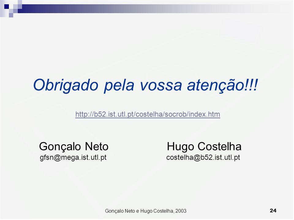 24Gonçalo Neto e Hugo Costelha, 2003 Obrigado pela vossa atenção!!! Gonçalo Neto gfsn@mega.ist.utl.pt Hugo Costelha costelha@b52.ist.utl.pt http://b52