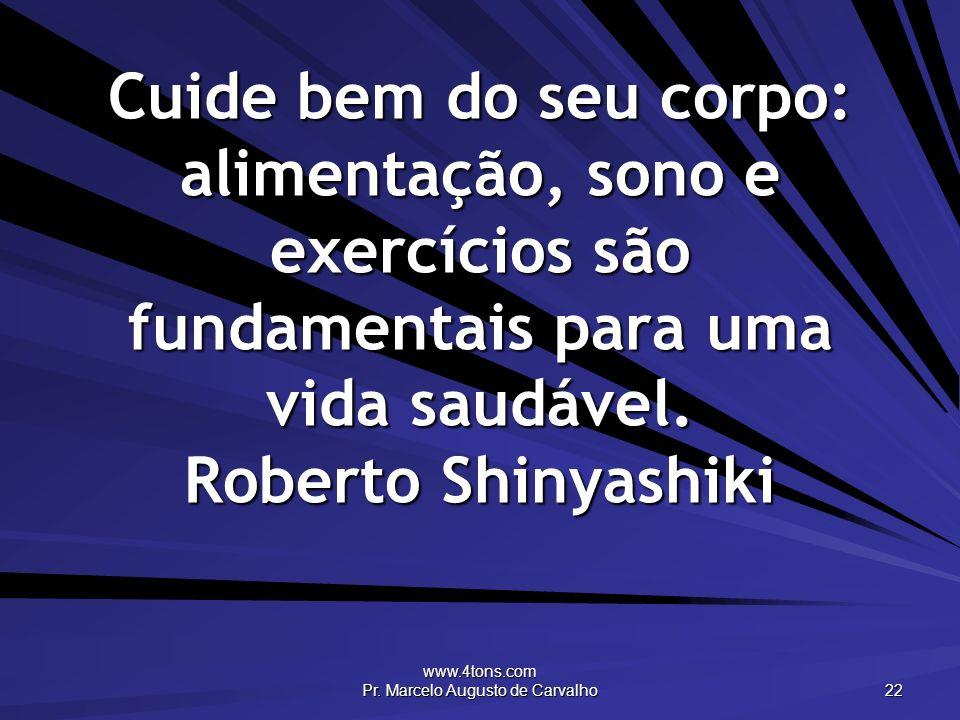 www.4tons.com Pr. Marcelo Augusto de Carvalho 22 Cuide bem do seu corpo: alimentação, sono e exercícios são fundamentais para uma vida saudável. Rober