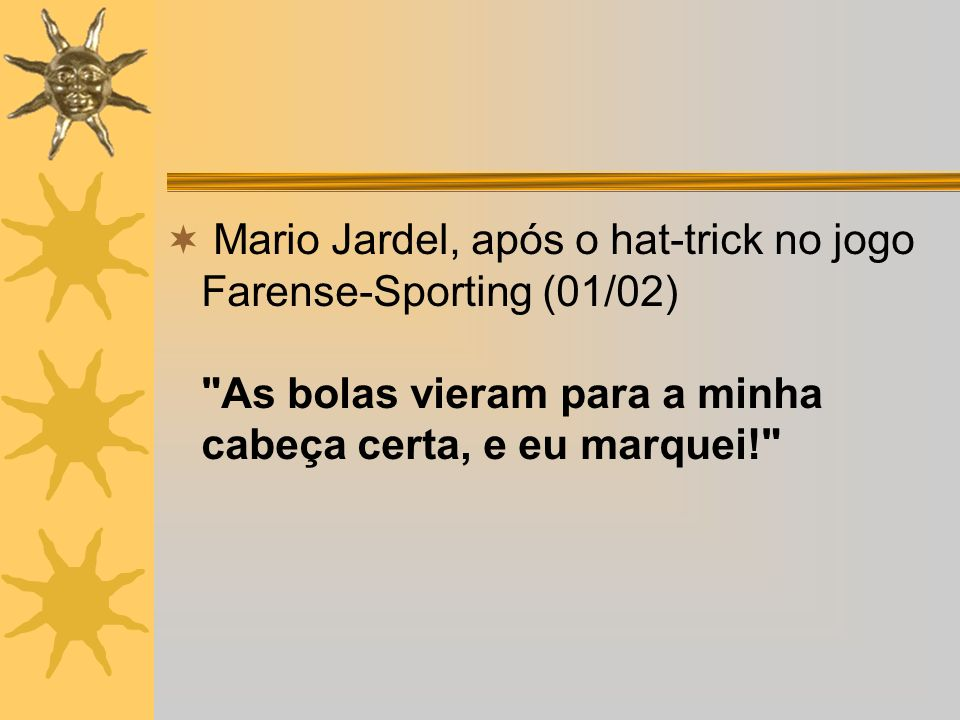 Mario Jardel, após o hat-trick no jogo Farense-Sporting (01/02)
