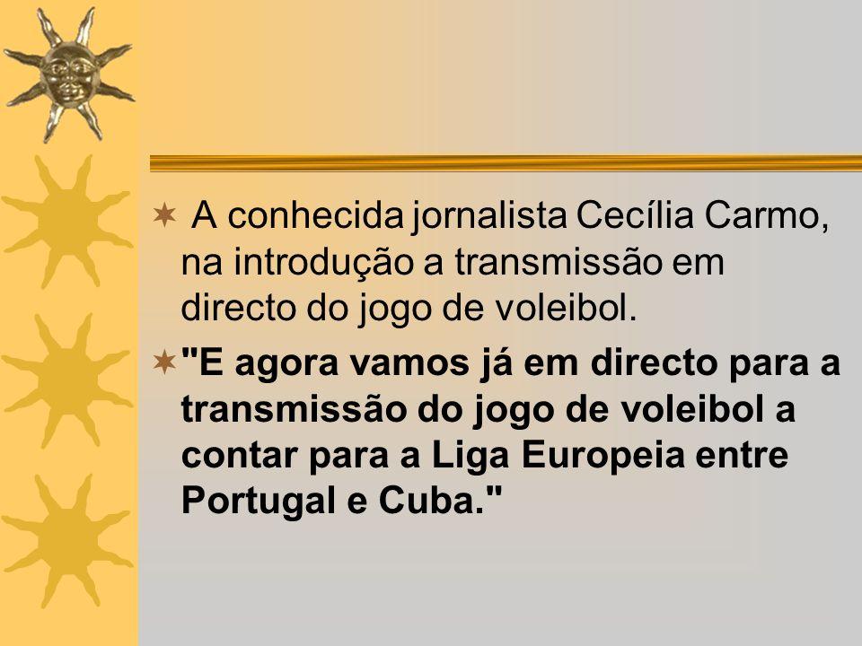 A conhecida jornalista Cecília Carmo, na introdução a transmissão em directo do jogo de voleibol.