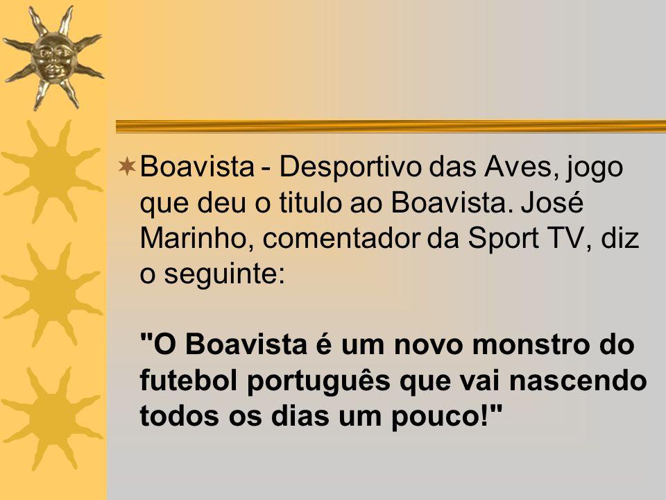 Boavista - Desportivo das Aves, jogo que deu o titulo ao Boavista. José Marinho, comentador da Sport TV, diz o seguinte: