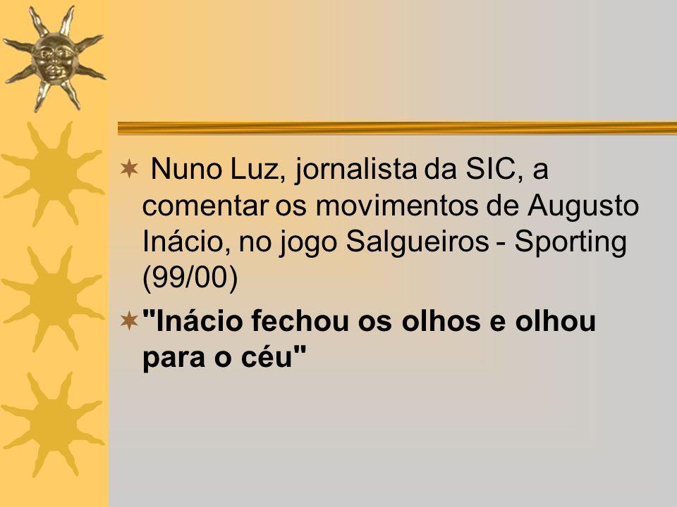 Nuno Luz, jornalista da SIC, a comentar os movimentos de Augusto Inácio, no jogo Salgueiros - Sporting (99/00)