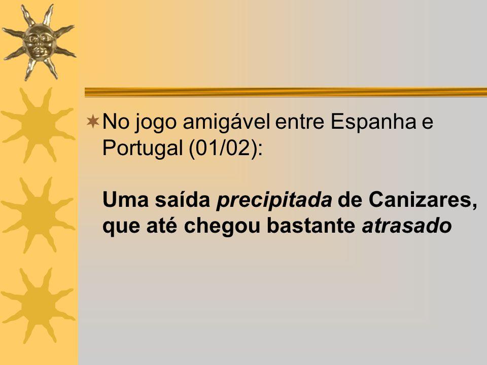 No jogo amigável entre Espanha e Portugal (01/02): Uma saída precipitada de Canizares, que até chegou bastante atrasado