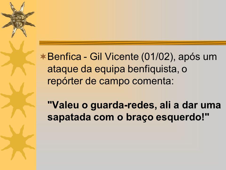 Benfica - Gil Vicente (01/02), após um ataque da equipa benfiquista, o repórter de campo comenta: