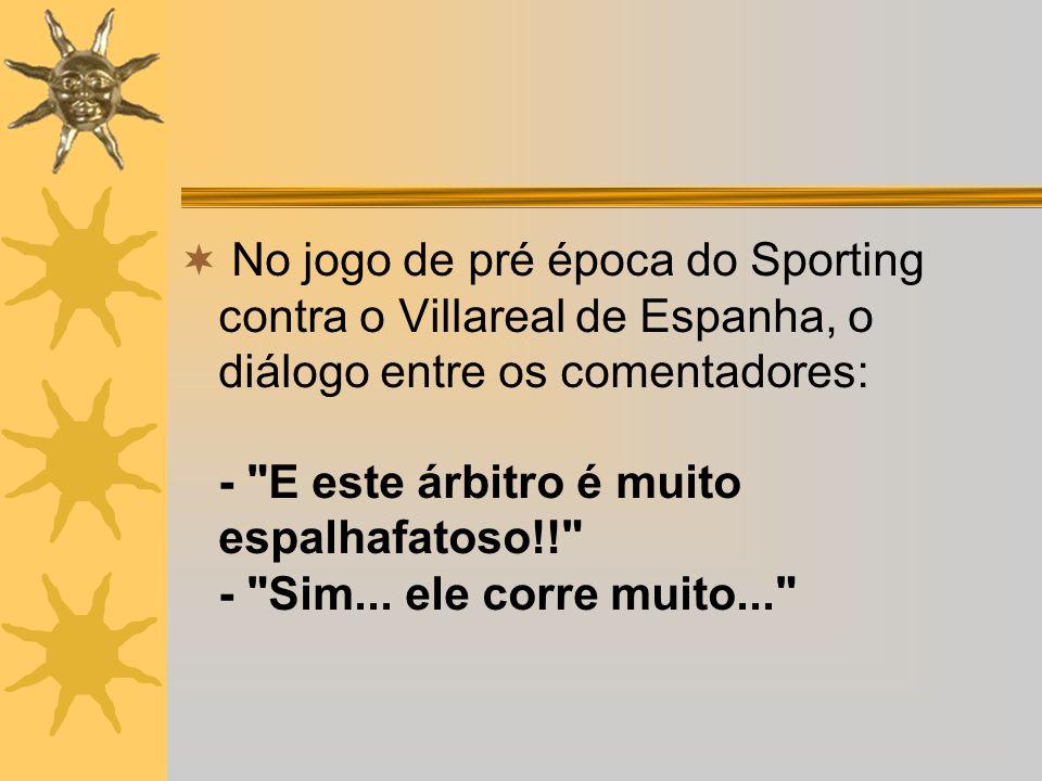 No jogo de pré época do Sporting contra o Villareal de Espanha, o diálogo entre os comentadores: -