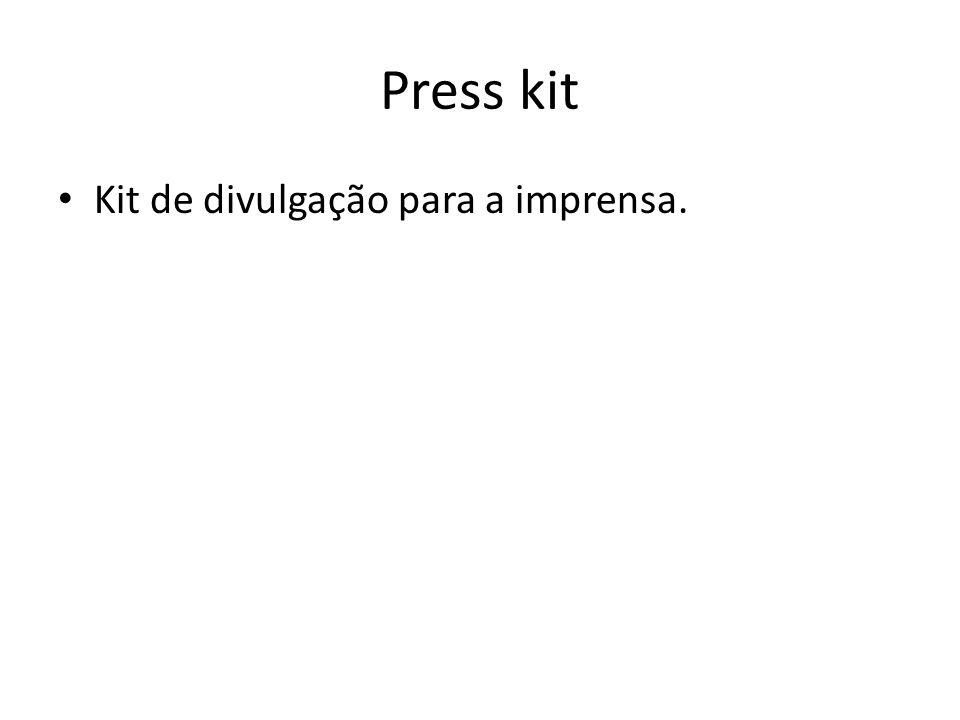 Press kit Kit de divulgação para a imprensa.