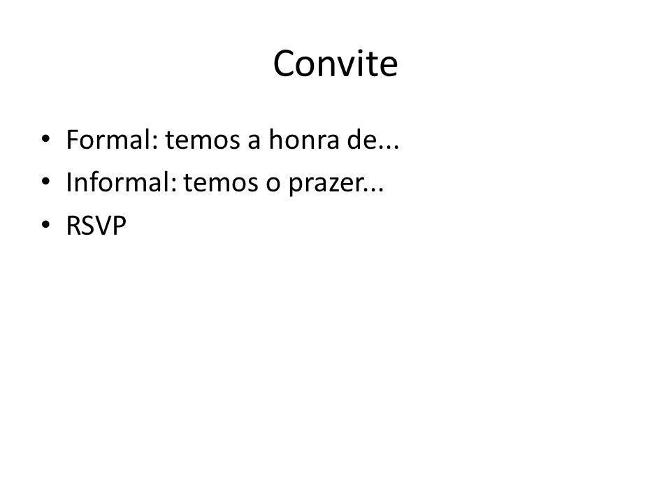 Convite Formal: temos a honra de... Informal: temos o prazer... RSVP