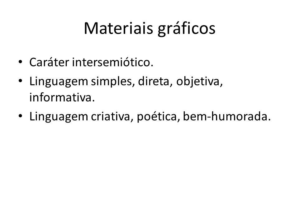 Materiais gráficos Caráter intersemiótico.Linguagem simples, direta, objetiva, informativa.