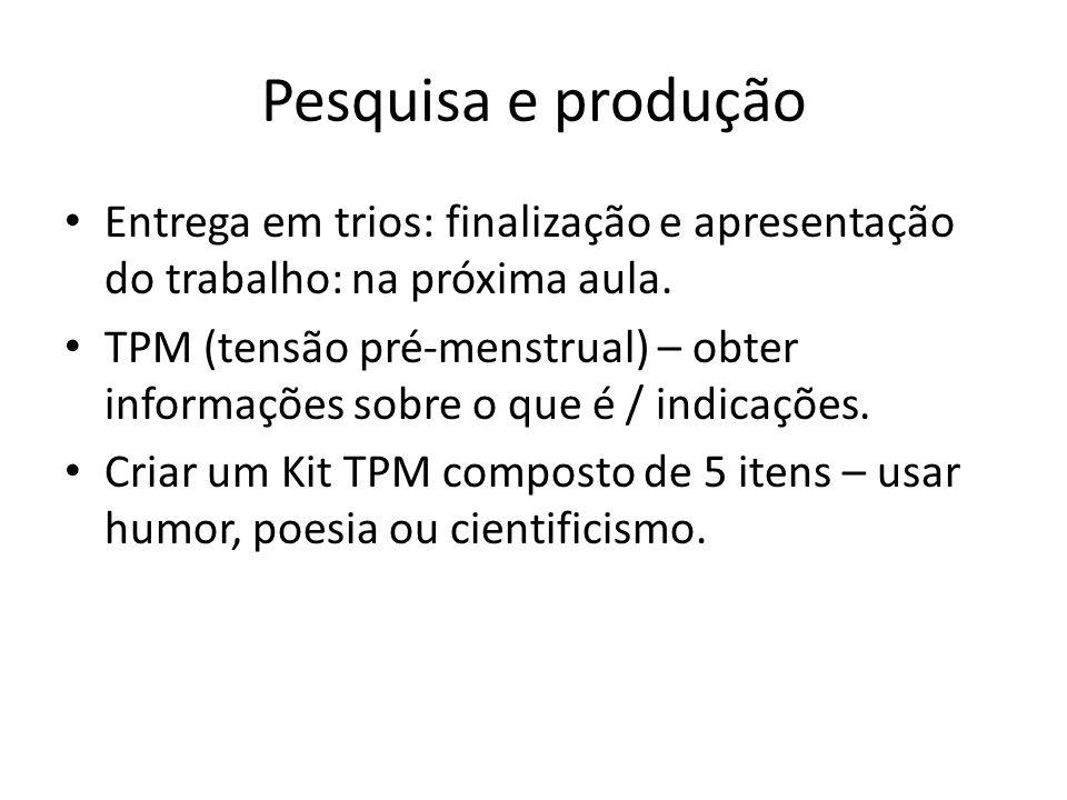 Pesquisa e produção Entrega em trios: finalização e apresentação do trabalho: na próxima aula.