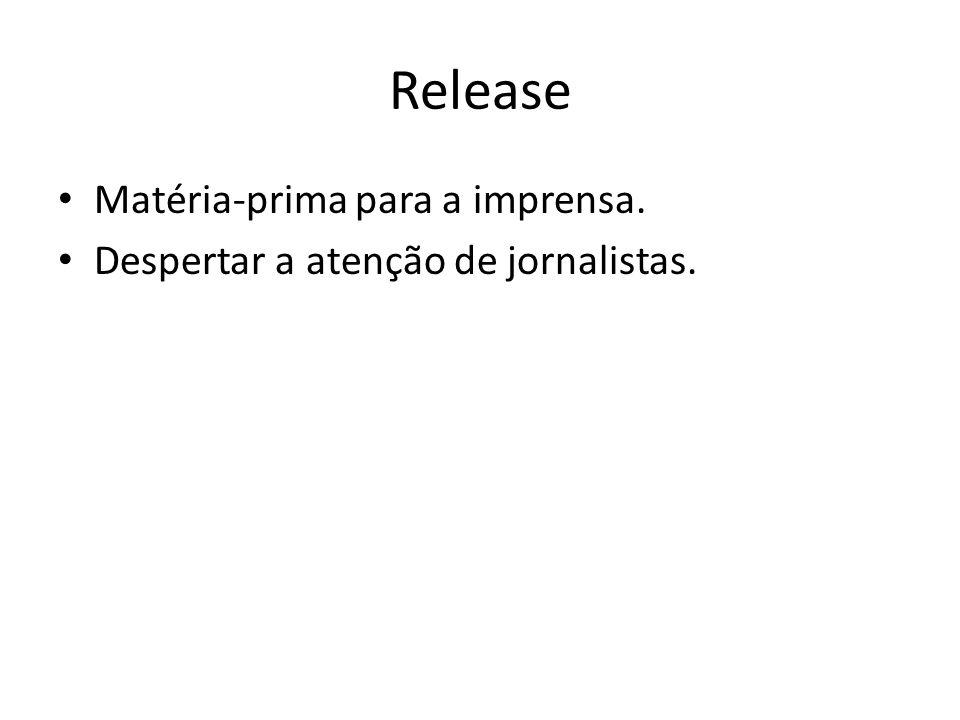 Release Matéria-prima para a imprensa. Despertar a atenção de jornalistas.