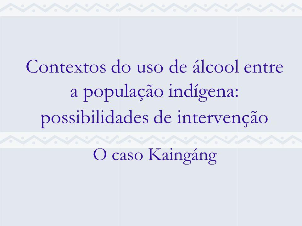 Contextos do uso de álcool entre a população indígena: possibilidades de intervenção O caso Kaingáng