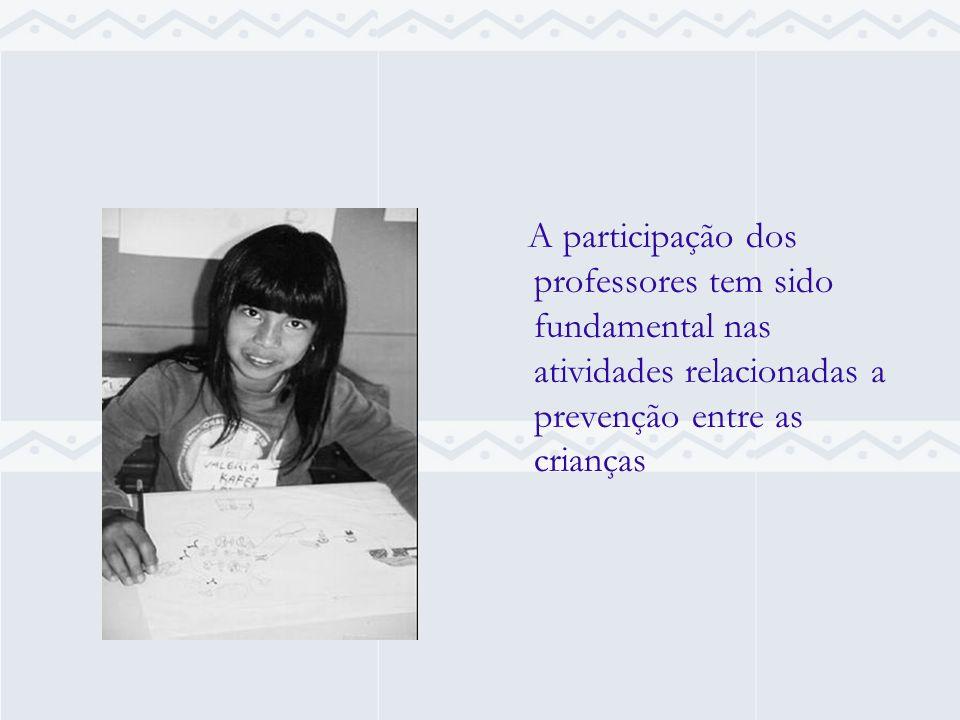 A participação dos professores tem sido fundamental nas atividades relacionadas a prevenção entre as crianças