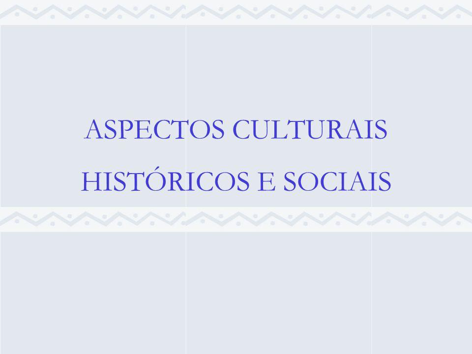 ASPECTOS CULTURAIS HISTÓRICOS E SOCIAIS