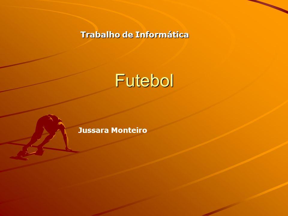 Futebol Jussara Monteiro TrabalhodeInformática Trabalho de Informática