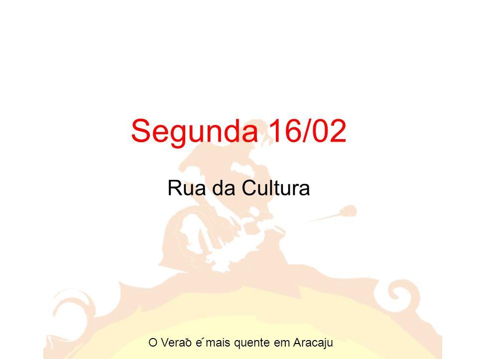 Segunda 16/02 Rua da Cultura O Verao e mais quente em Aracaju - -