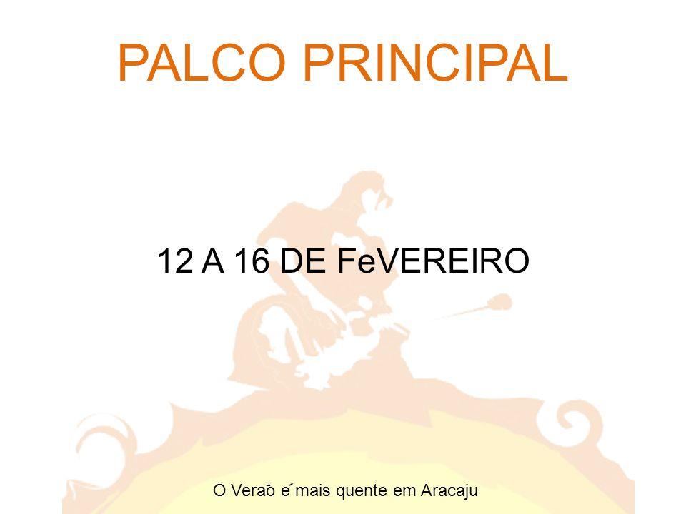 PALCO PRINCIPAL O Verao e mais quente em Aracaju - - 12 A 16 DE FeVEREIRO