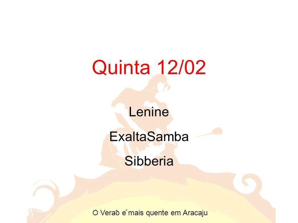 Quinta 12/02 Lenine ExaltaSamba Sibberia O Verao e mais quente em Aracaju - -
