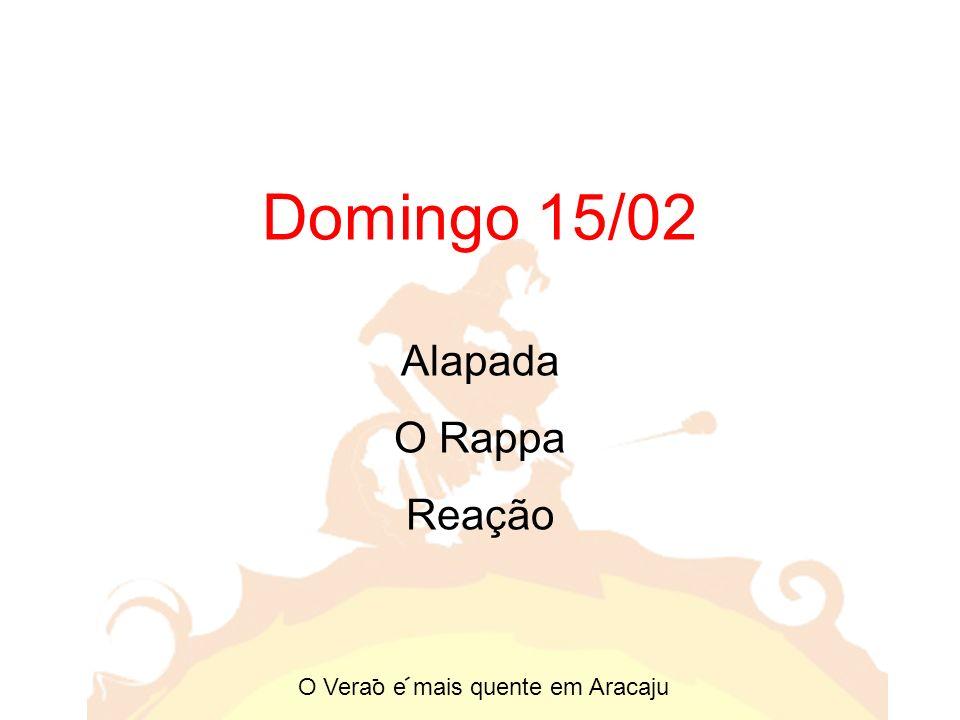 Domingo 15/02 Alapada O Rappa Reação O Verao e mais quente em Aracaju - -