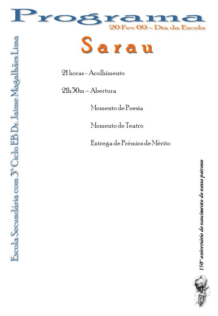 150º aniversário do nascimento do nosso patrono 21 horas - Acolhimento 21h30m – Abertura Momento de Poesia Momento de Teatro Entrega de Prémios de Mér