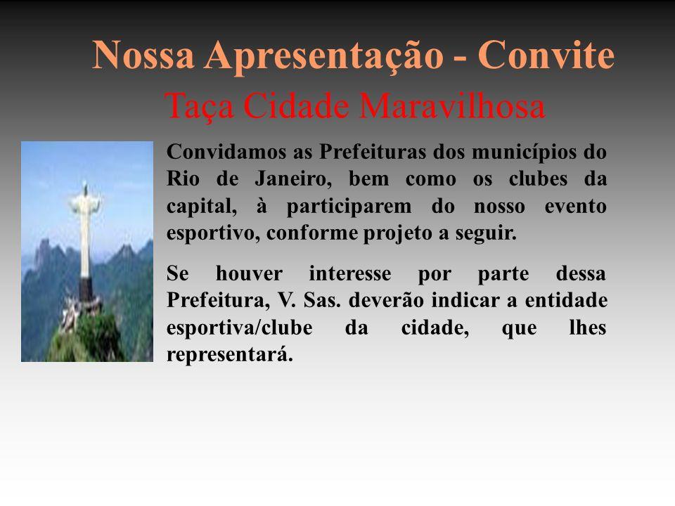 Nossa Apresentação - Convite Taça Cidade Maravilhosa Convidamos as Prefeituras dos municípios do Rio de Janeiro, bem como os clubes da capital, à participarem do nosso evento esportivo, conforme projeto a seguir.