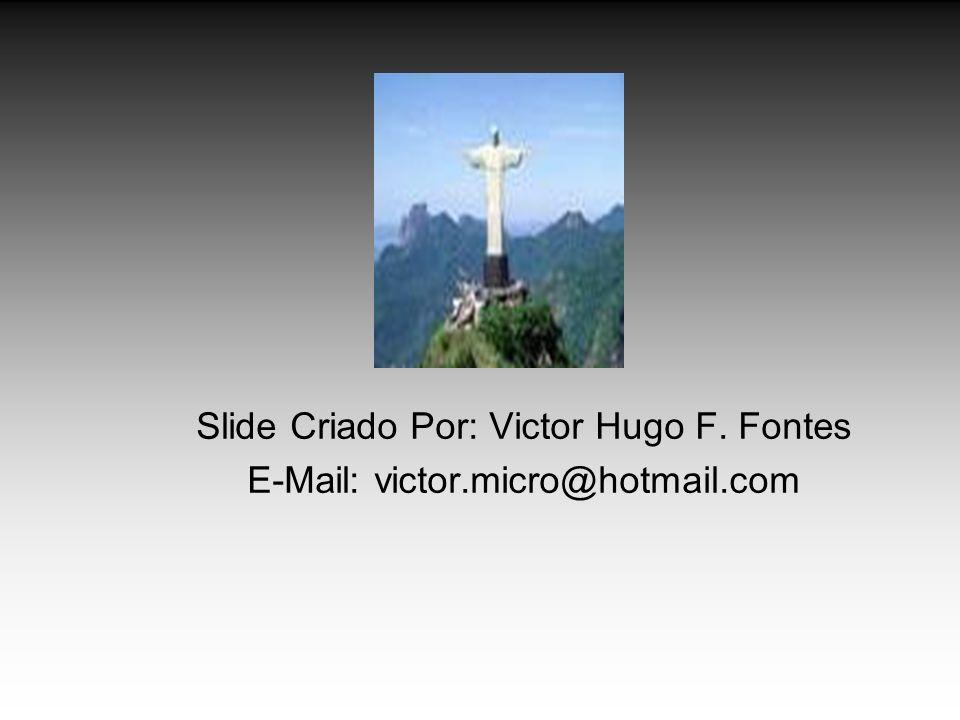Slide Criado Por: Victor Hugo F. Fontes E-Mail: victor.micro@hotmail.com