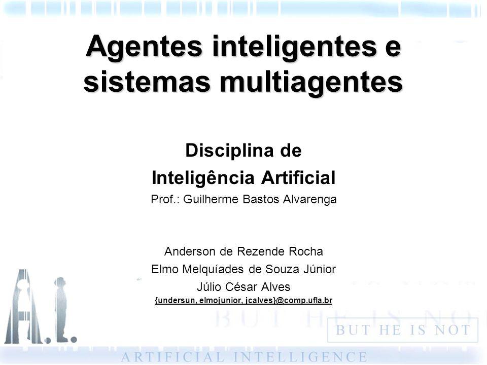 Agentes inteligentes e sistemas multiagentes Disciplina de Inteligência Artificial Prof.: Guilherme Bastos Alvarenga Anderson de Rezende Rocha Elmo Me