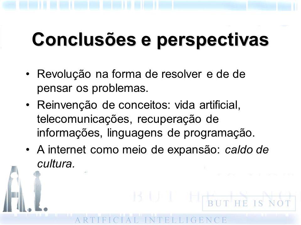 Conclusões e perspectivas Revolução na forma de resolver e de de pensar os problemas. Reinvenção de conceitos: vida artificial, telecomunicações, recu