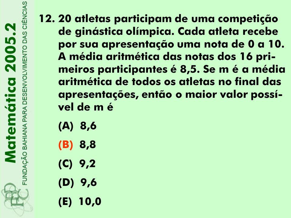 12.20 atletas participam de uma competição de ginástica olímpica. Cada atleta recebe por sua apresentação uma nota de 0 a 10. A média aritmética das n