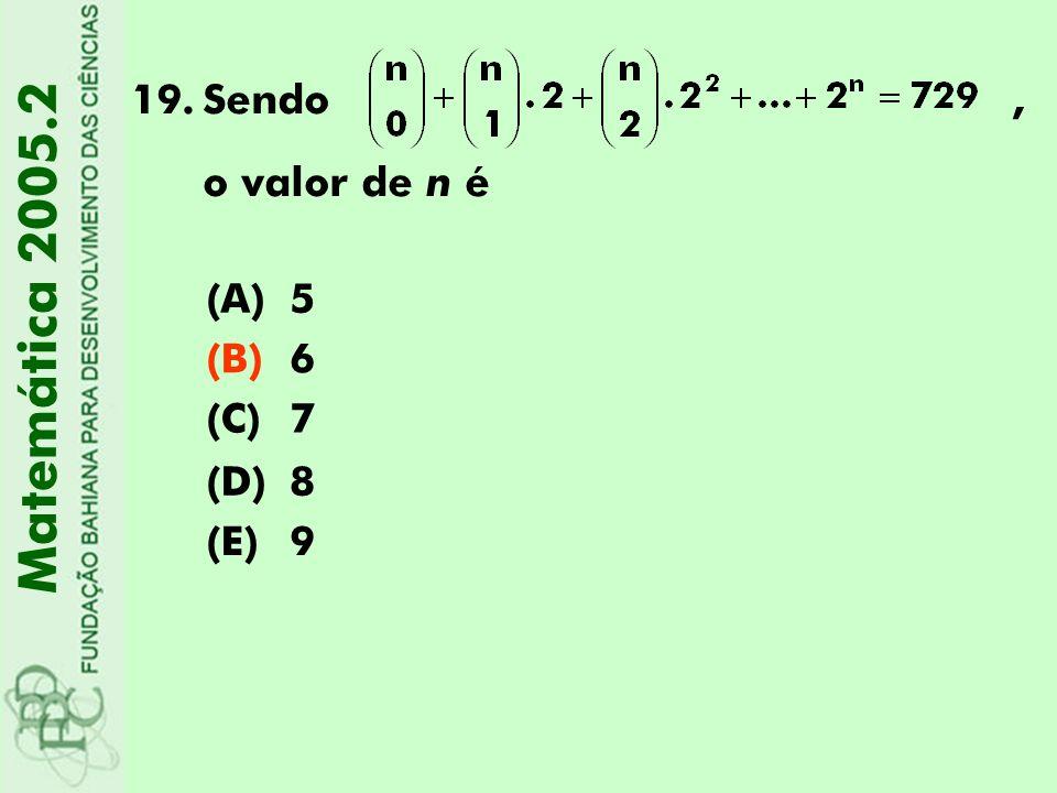 19.Sendo, o valor de n é Matemática 2005.2 (A)5 (B)6 (C)7 (D)8 (E)9