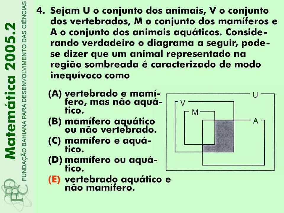4.Sejam U o conjunto dos animais, V o conjunto dos vertebrados, M o conjunto dos mamíferos e A o conjunto dos animais aquáticos. Conside- rando verdad