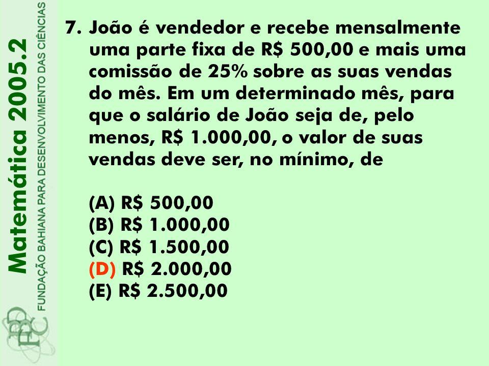 7.João é vendedor e recebe mensalmente uma parte fixa de R$ 500,00 e mais uma comissão de 25% sobre as suas vendas do mês. Em um determinado mês, para